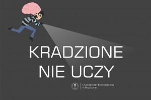 Kradzione nie uczy - akcja na Uniwersytecie Ekonomicznym w Poznaniu