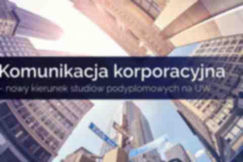 Komunikacja korporacyjna - nowy kierunek studiów podyplomowych na UW