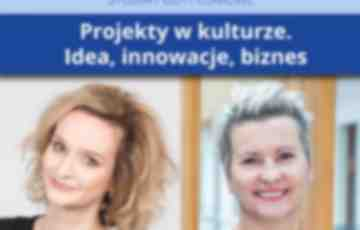 """""""Projekty w kulturze. Idea, innowacje, biznes"""" – nowe studia podyplomowe"""