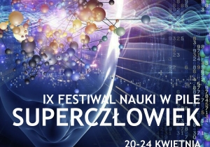 SUPERCZŁOWIEK tematem IX Festiwalu Nauki w PWSZ w Pile